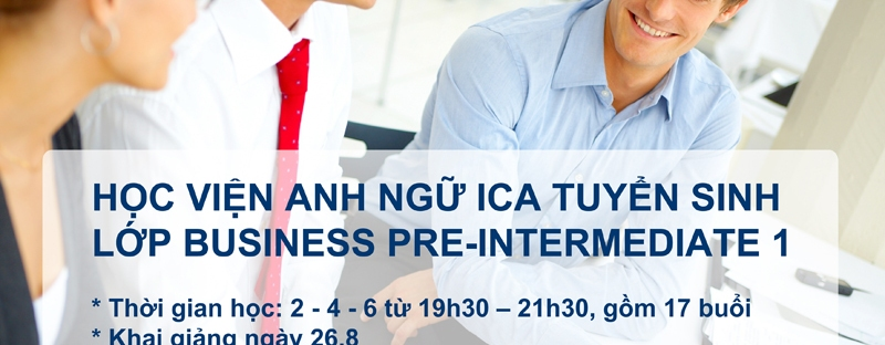 Anh ngữ ICA tuyển sinh lớp Business Pre-Intermediate 1